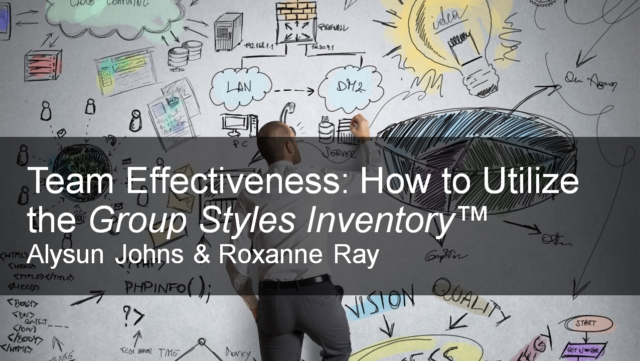 Team Effectiveness -- How to Utilize the Group Styles Inventory™
