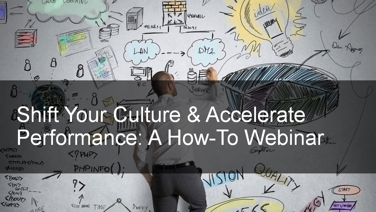 Shift Your Culture and Accelerate Performance